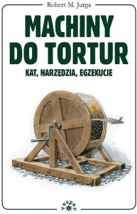 Machiny do tortur - Robert M. Jurga