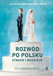 Rozwód po polsku. Strach i nadzieje  - Iza Komendołowicz