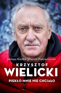Krzysztof Wielicki. Piekło mnie nie chciało  - Marcin Pietraszewski,   Dariusz Kortko