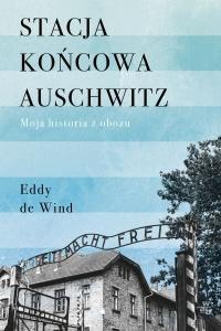 Stacja końcowa Auschwitz  - Eddy de Wind