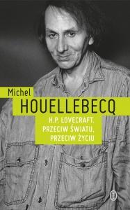 H.P. Lovecraft. Przeciw światu, przeciw życiu  - Michel Houellebecq
