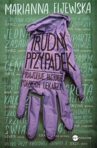 Trudny przypadek. Prawdziwe historie polskich lekarzy - Marianna Fijewska