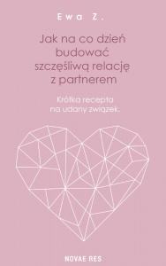 Jak na co dzień budować szczęśliwą relację z partnerem - Ewa Z.