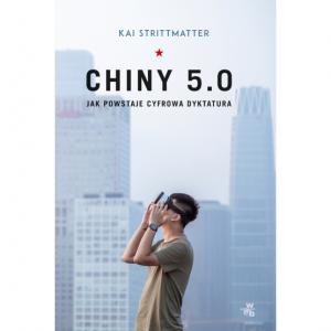 Chiny 5.0. Jak powstaje cyfrowa dyktatura  - Kai Strittmatter