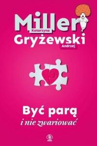 Być parą i nie zwariować - Katarzyna Miller,  Andrzej Gryżewski