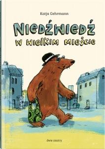 Niedźwiedź w wielkim mieście  -  Katja Gehrmann