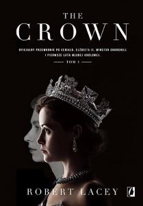 The Crown. Oficjalny przewodnik po serialu. Tom 1 - Robert Lacey