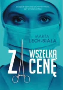 Za wszelką cenę - Marta Lech-Biała