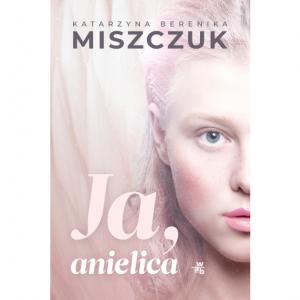 Ja, anielica - Katarzyna Berenika Miszczuk