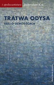 Tratwa Odysa. Esej o uchodźcach  - Dobrosław Kot