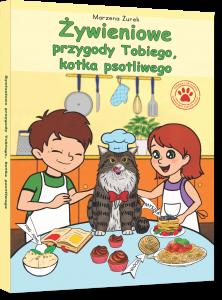 Żywieniowe przygody Tobiego, kotka psotliwego - Marzena Żurek