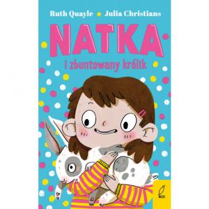 Natka i zbuntowany królik -  Ruth Quayle,  Julia Christians