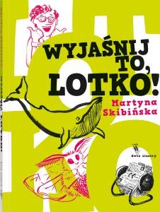 Wyjaśnij to, Lotko!  -  Martyna Skibińska