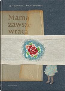 Mama zawsze wraca -  Agata Tuszyńska,  Iwona Chmielewska