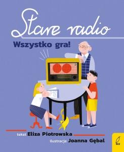 Stare radio. Wszystko gra!  - Eliza Piotrowska