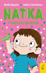 Natka i magiczna gąsienica -  Ruth Quayle,  Julia Christians