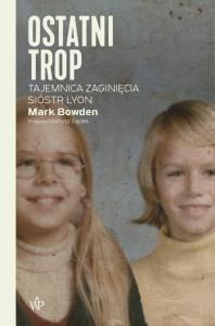 Ostatni trop. Tajemnica zaginięcia sióstr Lyon  - Mark Bowden