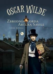 Zbrodnia lorda Artura Savile i inne nowele - Oscar Wilde