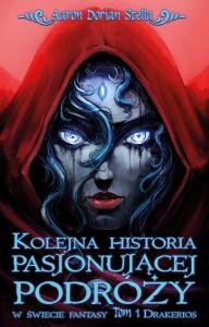 Kolejna historia pasjonującej podróży w świecie fantasy. Tom 1: Drakerios - Aaron Dorian Stella