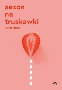 Sezon na truskawki - Marta Dzido