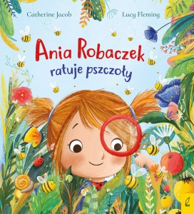 Ania Robaczek ratuje pszczoły - Catherine Jacob,  Lucy Fleming