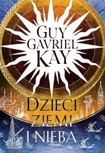 Dzieci ziemi i nieba  - Guy Gavriel Kay