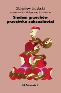 Siedem grzechów przeciwko seksualności - Zbigniew Izdebski,  Małgorzata Szcześniak