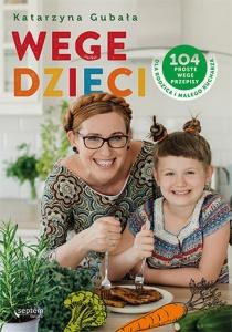 Wege dzieci. 104 proste wege przepisy dla rodzica i małego kucharza - Katarzyna Gubała