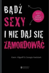 Bądź sexy i nie daj się zamordować - Karen Kilgariff,  Georgia Hardstark