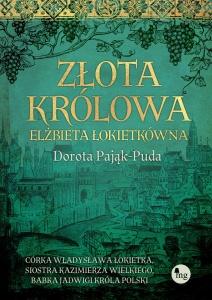 Złota królowa. Elżbieta Łokietkówna  - Dorota Pająk-Puda