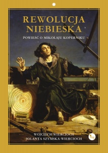 Rewolucja niebieska. Powieść o Mikołaju Koperniku - Wojciech Wiercioch,  Jolanta Szymska-Wiercioch