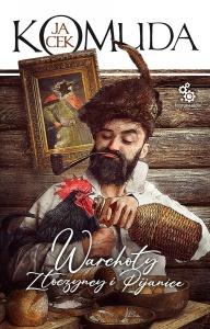 Warchoły, złoczyńce i pijanice - Jacek Komuda