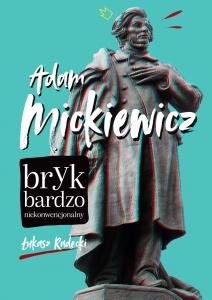 Adam Mickiewicz. Bryk bardzo niekonwencjonalny - Łukasz Radecki