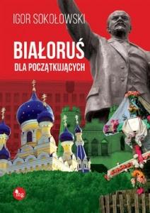 Białoruś dla początkujących - Igor Sokołowski