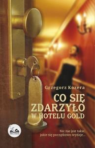 Co się zdarzyło w hotelu Gold  - Grzegorz Kozera