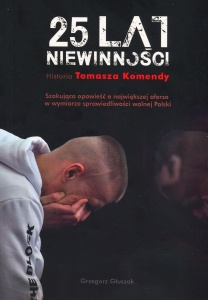 25 lat niewinności. Historia Tomasza Komendy  - Grzegorz Głuszak
