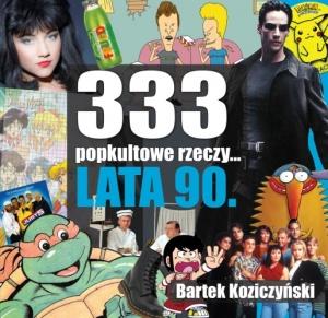 333 popkultowe rzecz... LATA 90 - Bartek Koziczyński