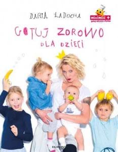 Gotuj zdrowo dla dzieci - Daria Ładocha
