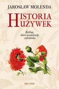 Historia używek. Rośliny, które uzależniły człowieka - Jarosław Molenda