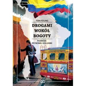 Drogami wokół Bogoty - Tom Feiling