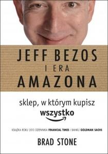 JEFF BEZOS I ERA AMAZONA. SKLEP, W KTÓRYM KUPISZ WSZYSTKO - Brad Stone