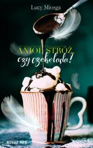 Anioł stróż, czy czekolada? - Lucy Miosga