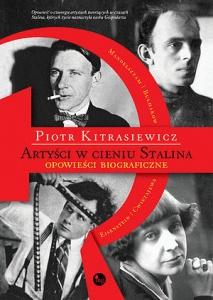 Artyści w cieniu Stalina. Opowieści biograficzne - Piotr Kitrasiewcz