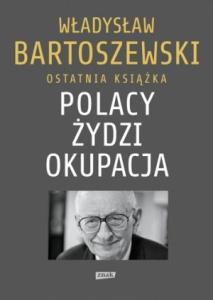 Polacy – Żydzi – okupacja. Fakty. Postawy. Refleksje - Władysław Bartoszewski