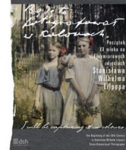 Będę to fotografował w kolorach - Stanisław Wilhelm Lilpop