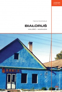 Białoruś. Miłość i marazm - Hanna Kondratiuk