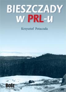 Bieszczady w PRL-u - Krzysztof Potaczała
