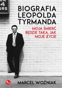Biografia Leopolda Tyrmanda. Moja śmierć będzie taka, jak moje życie - Marcel Woźniak