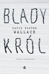 Blady król - David Foster Wallace