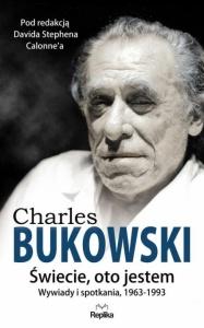 Charles Bukowski Świecie, oto jestem. Wywiady i spotkania 1963—1993 - David Stephen Calonne